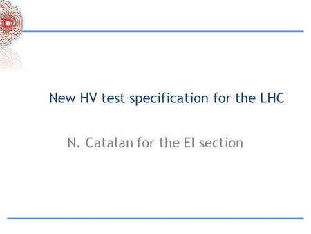 New HV test specification for the LHC N. Catalan for the EI section.
