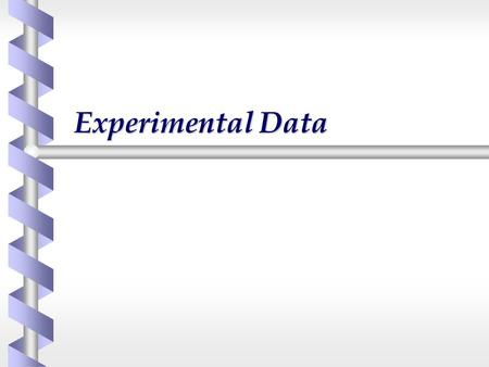 Experimental Data. The Nature of data b Data is the outcome of observation and measurement b Data may be acquired ê In the field ê By experiment.