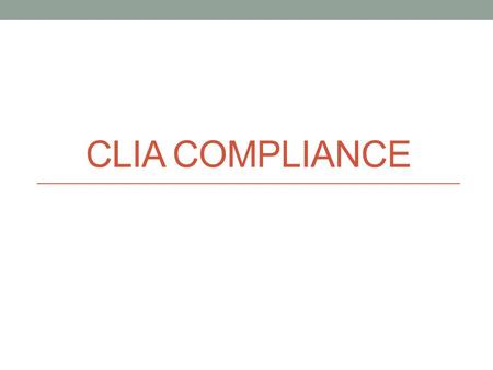 CLIA COMPLIANCE. What is CLIA? In 1988 Congress turned its attention to deficiencies in the quality of services provided by the nation's laboratories.