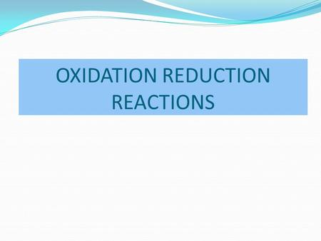 OXIDATION REDUCTION REACTIONS. Rules for Assigning Oxidation States The oxidation number corresponds to the number of electrons, e -, that an atom loses,