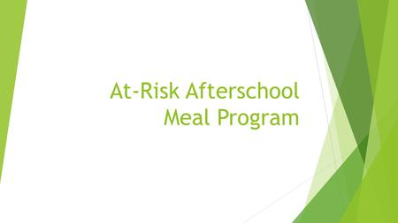 At-Risk Afterschool Meal Program. Objectives  Review history of the program  Review program requirements  Review application requirements.