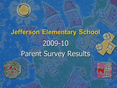Jefferson Elementary School 2009-10 Parent Survey Results.