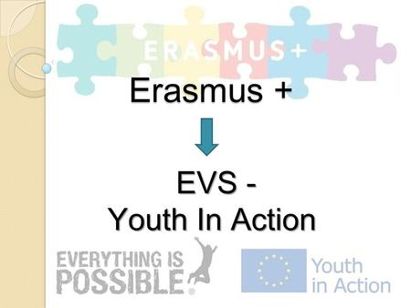 Erasmus + EVS - Youth In Action.