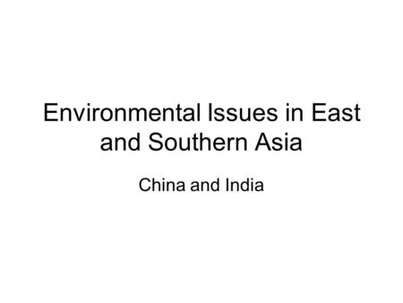 Environmental Issues in East and Southern Asia China and India.