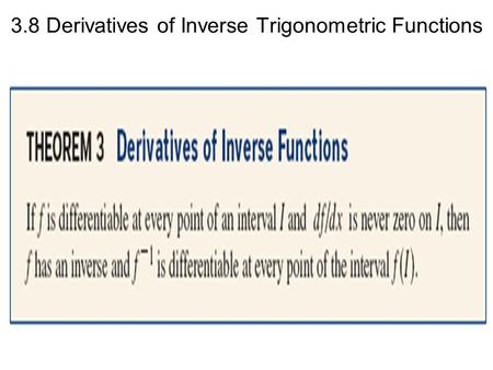 3.8 Derivatives of Inverse Trigonometric Functions.