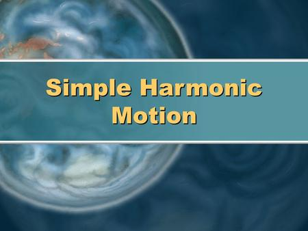 Simple Harmonic Motion. Periodic Motion defined: motion that repeats at a constant rate equilibrium position: forces are balanced.