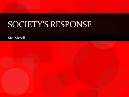 Mr. Mizell SOCIETY'S RESPONSE. Essential Question How did people respond to the problems of the Industrial Revolution?