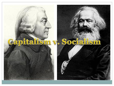 "Adam Smith (English) Karl Marx (German) The Wealth of Nations Laissez-faire, or ""hands-off,"" approach to the economy No government intervention or regulation."