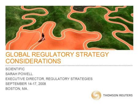 GLOBAL REGULATORY STRATEGY CONSIDERATIONS SCIENTIFIC SARAH POWELL EXECUTIVE DIRECTOR, REGULATORY STRATEGIES SEPTEMBER 14-17, 2008 BOSTON, MA.