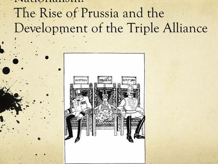 Nationalism: The Rise of Prussia and the Development of the Triple Alliance.