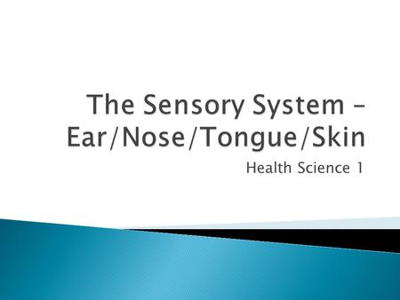 Health Science 1.  Sense organ especially adapted to pick up sound waves and send these impulse to the auditory center of the brain which lie in the.