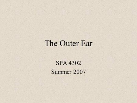 The Outer Ear SPA 4302 Summer 2007. Development of the Outer Ear About __________ after conception the pharyngeal arches develop (bulges on the area of.