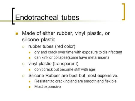 Endotracheal tubes Made of either rubber, vinyl <strong>plastic</strong>, or silicone <strong>plastic</strong>  rubber tubes (red color) dry and crack over time with exposure to disinfectant.