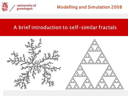 Modelling and Simulation 2008 A brief introduction to self-similar fractals.