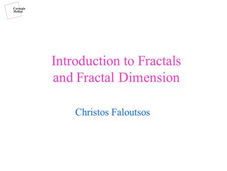 Introduction to Fractals and Fractal Dimension Christos Faloutsos.