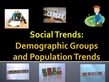 Social Trends:.  Social Trends: large-scale changes in our society – observable patterns (trends) that can be analyzed over time and/or across space.