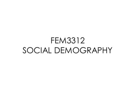 FEM3312 SOCIAL DEMOGRAPHY. COURSE INTRODUCTION ItemsDescription Course CodeFEM3312 Course NameSocial Demography Credit Hour3 (3+0) Student Learning Time.