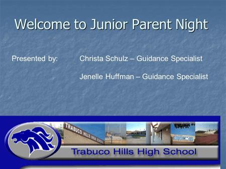 Welcome to Junior Parent Night Presented by: Christa Schulz – Guidance Specialist Jenelle Huffman – Guidance Specialist.