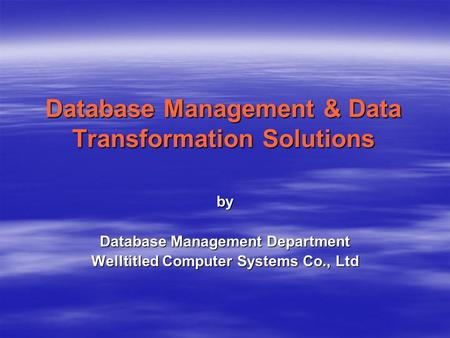 Database Management & Data Transformation Solutions by Database Management Department Welltitled Computer Systems Co., Ltd.