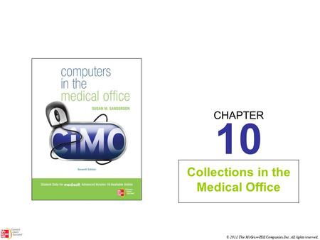 CHAPTER © 2011 The McGraw-Hill Companies, Inc. All rights reserved. 10 Collections in the Medical Office.