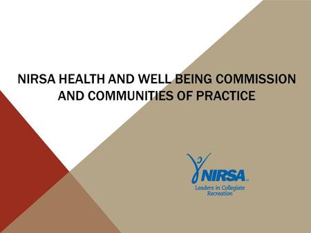 NIRSA HEALTH AND WELL BEING COMMISSION AND COMMUNITIES OF PRACTICE.