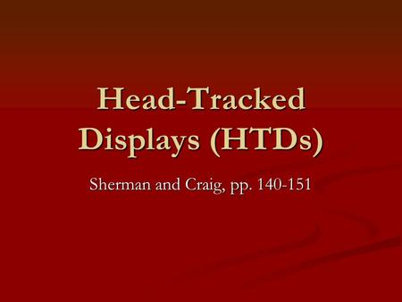 Head-Tracked Displays (HTDs) Sherman and Craig, pp. 140-151.