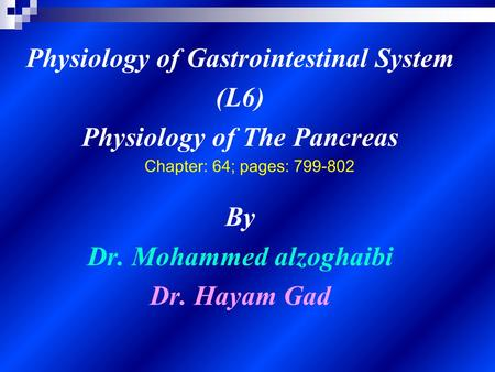 Physiology of Gastrointestinal System (L6) Physiology of The Pancreas By Dr. Mohammed alzoghaibi Dr. Hayam Gad.