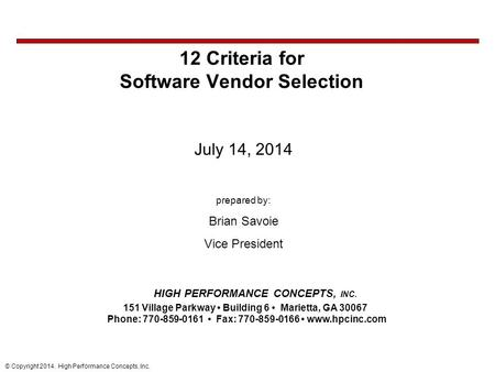 © Copyright 2014. High Performance Concepts, Inc. 12 Criteria for Software Vendor Selection July 14, 2014 prepared by: Brian Savoie Vice President HIGH.