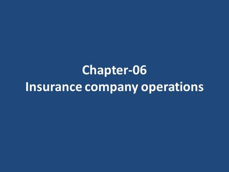 Chapter-06 Insurance company operations. Insurance company operations The most important insurance company operations consist of following :  Rate making.