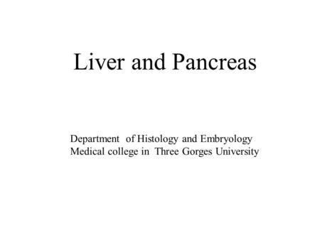 Liver and Pancreas Department of Histology and Embryology Medical college in Three Gorges University.