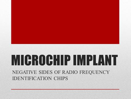 MICROCHIP IMPLANT NEGATIVE SIDES OF RADIO FREQUENCY IDENTIFICATION CHIPS.