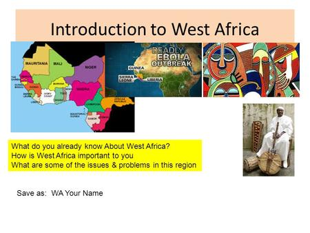 Introduction to West Africa What do you already know About West Africa? How is West Africa important to you What are some of the issues & problems in.