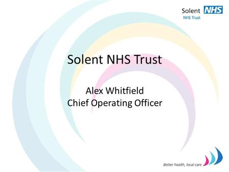 Solent NHS Trust Alex Whitfield Chief Operating Officer.
