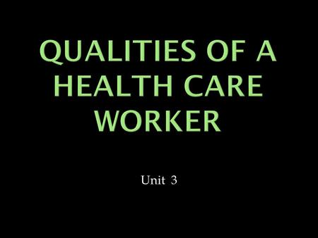 Unit 3. Introduction The health care industry is unique in many ways. This industry requires certain personal and professional characteristics, attitudes,