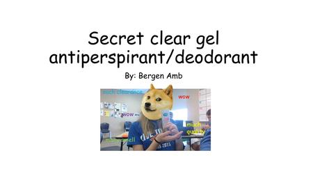 Secret clear gel antiperspirant/deodorant By: Bergen Amb wow many smell much quality such clearance wow.