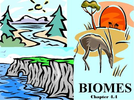 Biomes Chapter 4.4. What is a biome? Biomes are described in terms of abiotic factors and biotic factors. – Each biome is associated with seasonal patterns.