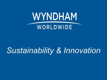 Sustainability & Innovation. Wyndham Structure Overview Over 45 Brands 100,000 Locations in 100, Countries +34,000 Employees 2.