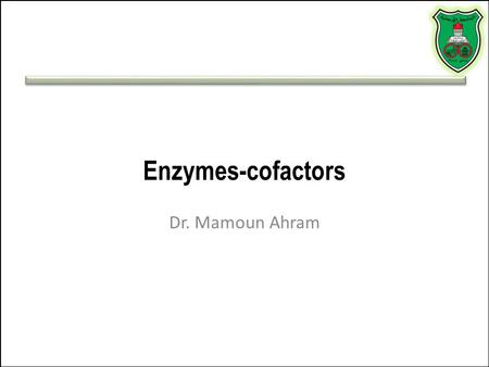 Enzymes-cofactors Dr. Mamoun Ahram. Resources Biochemistry. 5th edition. Berg JM, Tymoczko JL, Stryer L. New York: W H Freeman; 2002. – 8.1.1 Many Enzymes.