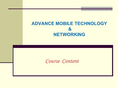 ADVANCE MOBILE TECHNOLOGY & NETWORKING Course Content.