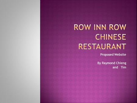 Proposed Website By Raymond Chieng and Tim. This website design is based on a local Chinese restaurant which basically need to facilitate online ordering.