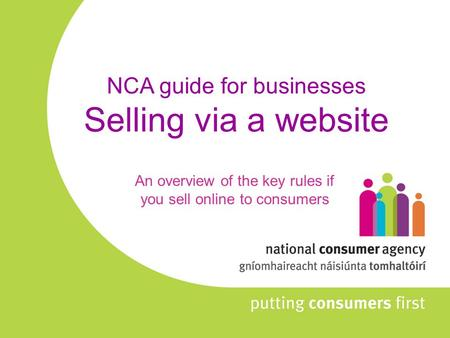 NCA guide for businesses Selling via a website An overview of the key rules if you sell online to consumers.