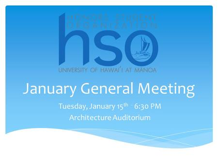 January General Meeting Tuesday, January 15 th - 6:30 PM Architecture Auditorium.