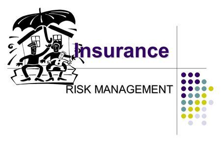RISK MANAGEMENT Insurance. Insurance Terminology Risk Risk: uncertainty, unpredictable events which lead to loss or damage Insurer Insurer: business that.