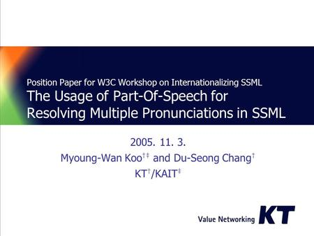 Position Paper for W3C Workshop on Internationalizing SSML The Usage of Part-Of-Speech for Resolving Multiple Pronunciations in SSML 2005. 11. 3. Myoung-Wan.