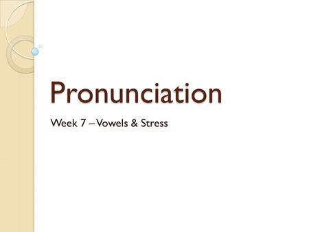 Pronunciation Week 7 – Vowels & Stress. Start up Welcome! 1. Please add your email address to the list if you haven't already. 2. Buy a book ($24) from.