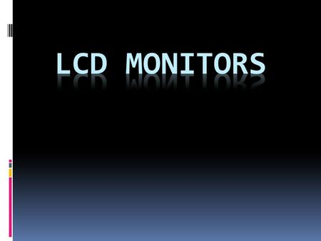 Topics to be covered  CRT & LCD Monitor History  LCDs Advantages & Disadvantages  Current LCDs  Future Trends  Buyer's Guide.