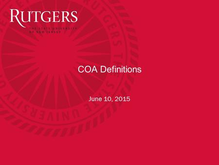COA Definitions June 10, 2015. The proposed Rutgers Chart of Accounts structure comprises nine segments used to satisfy financial reporting requirements.