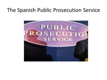 The Spanish Public Prosecution Service. INDEX 1.Functions. 1.1. Objetive functions: defence of legality 1.1.1. Constitutional legality 1.1.2. Ordinary.