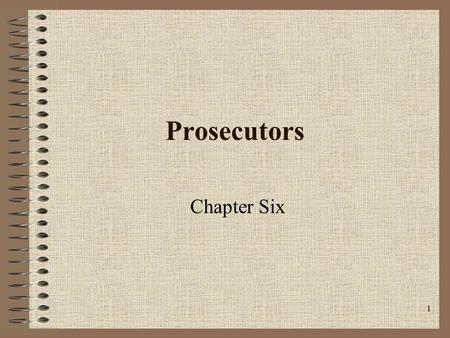1 Prosecutors Chapter Six. 2 Prosecutor Most powerful official in the criminal courts. Has broad discretion Part of the executive branch of government.