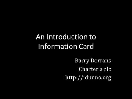An Introduction to Information Card Barry Dorrans Charteris plc